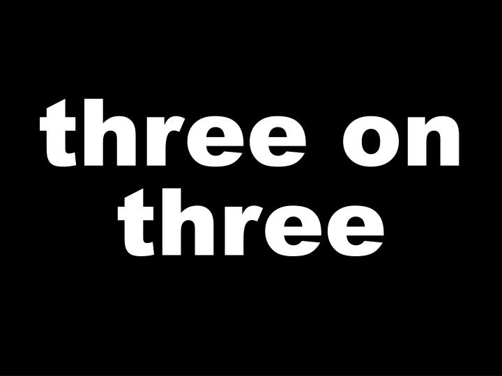 three on three