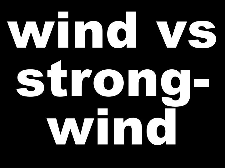 wind vs strong-wind