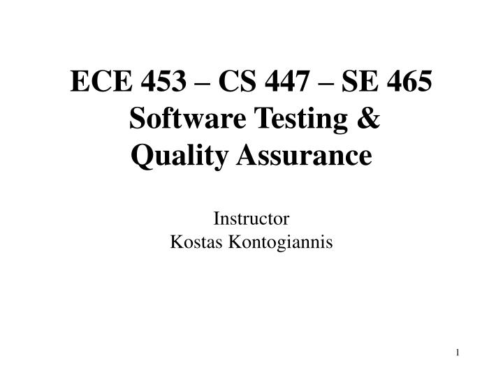 ece 453 cs 447 se 465 software testing quality assurance instructor kostas kontogiannis