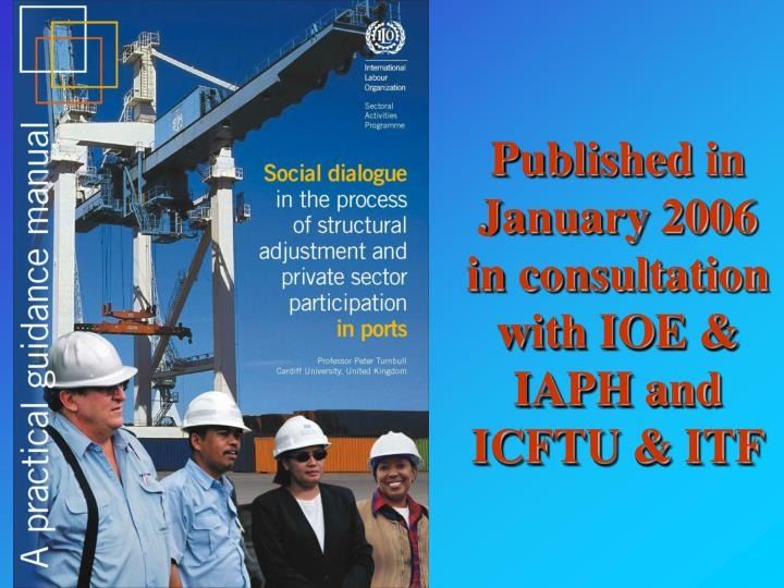 Published in January 2006 in consultation with IOE & IAPH and ICFTU & ITF