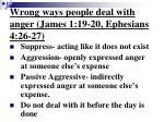 wrong ways people deal with anger james 1 19 20 ephesians 4 26 27