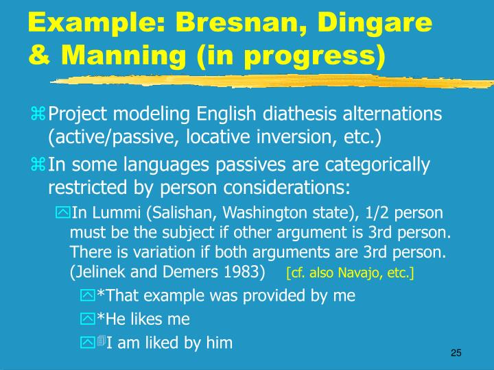 Example: Bresnan, Dingare & Manning (in progress)