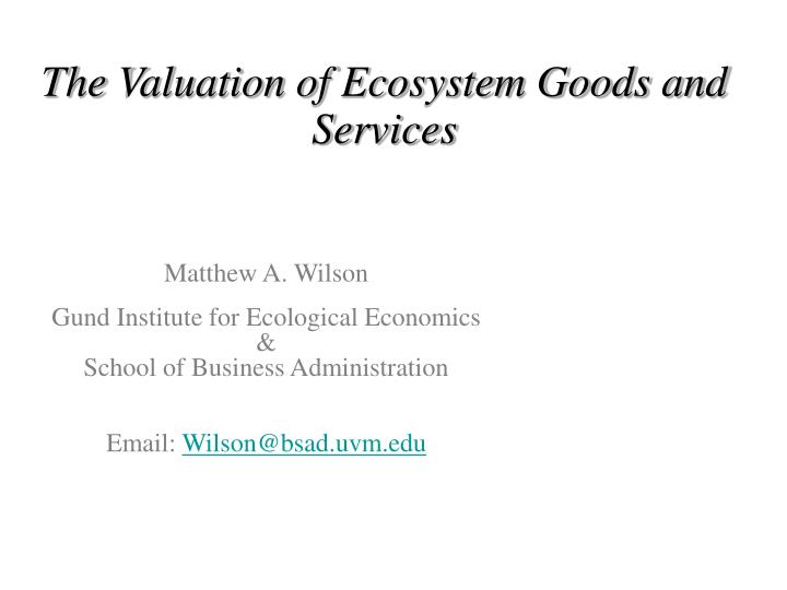 The Valuation of Ecosystem Goods and Services