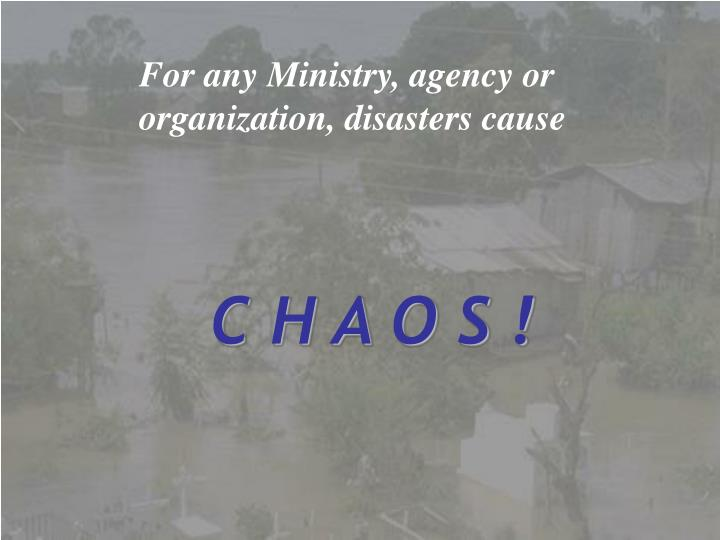 For any Ministry, agency or  organization, disasters cause
