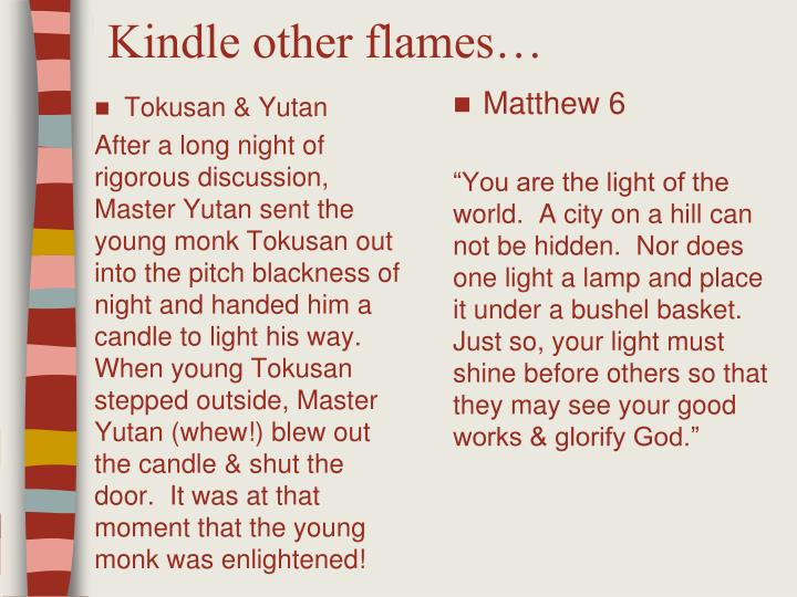 Kindle other flames…