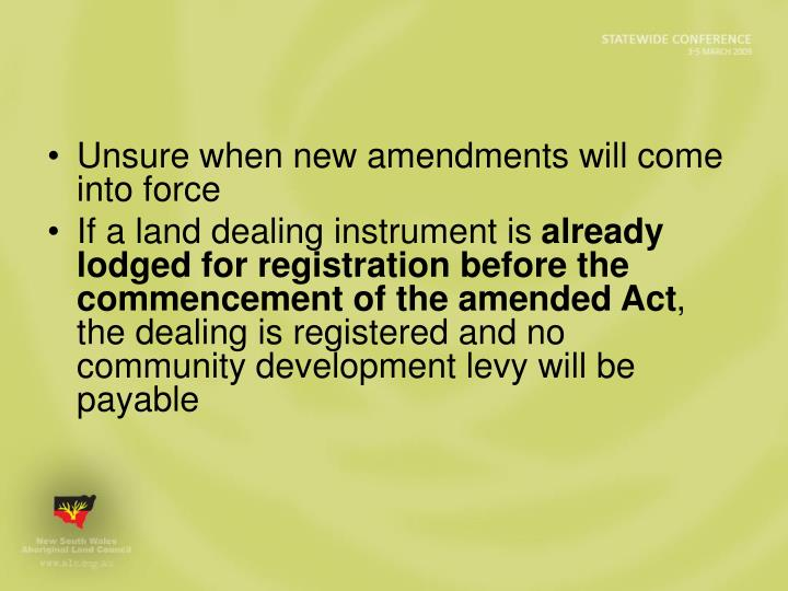 Unsure when new amendments will come into force