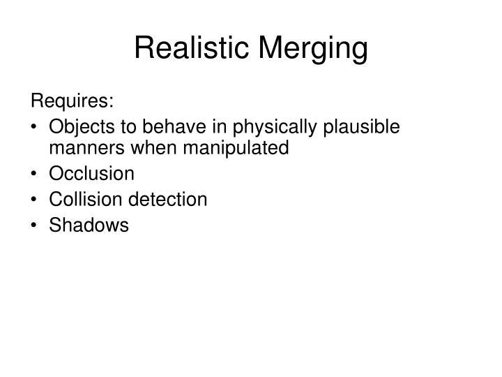 Realistic Merging