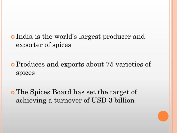 India is the world's largest producer and exporter of spices