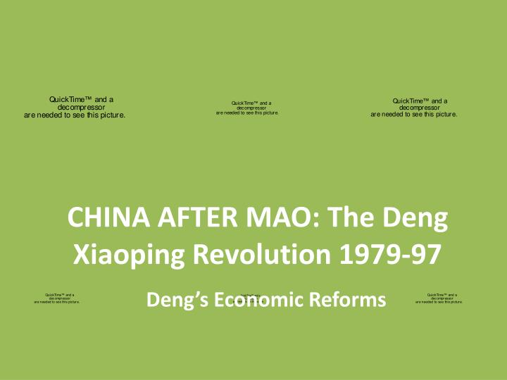 CHINA AFTER MAO: The Deng Xiaoping Revolution 1979-97