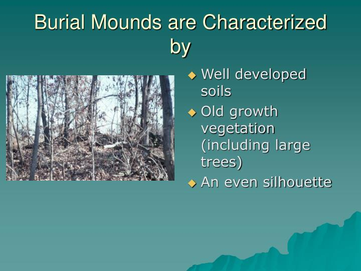 Burial Mounds are Characterized by