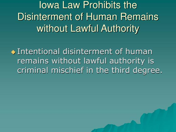 Iowa law prohibits the disinterment of human remains without lawful authority