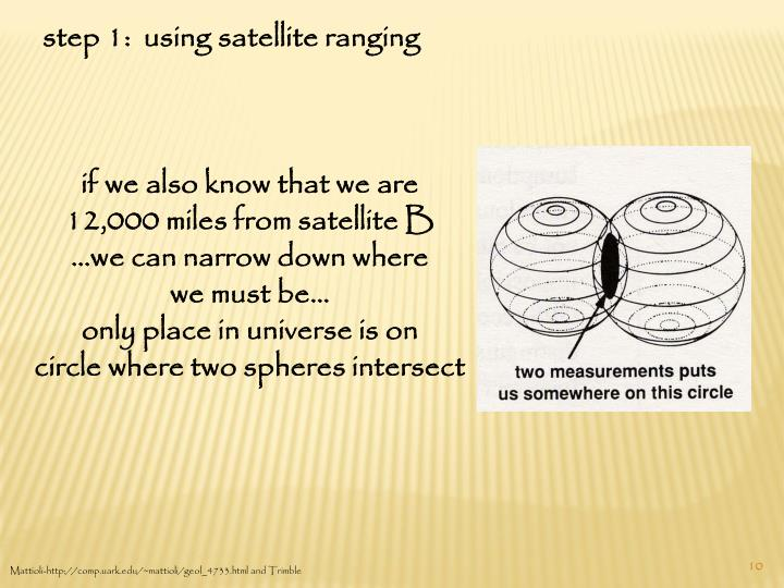 step 1:  using satellite ranging