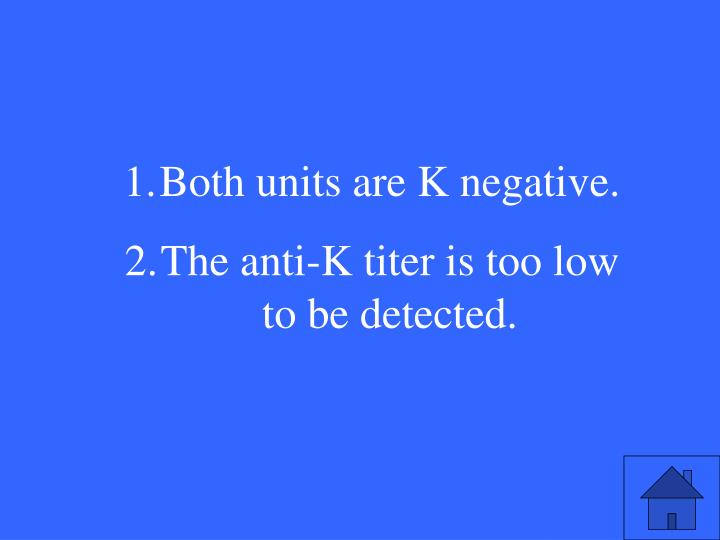 Both units are K negative.