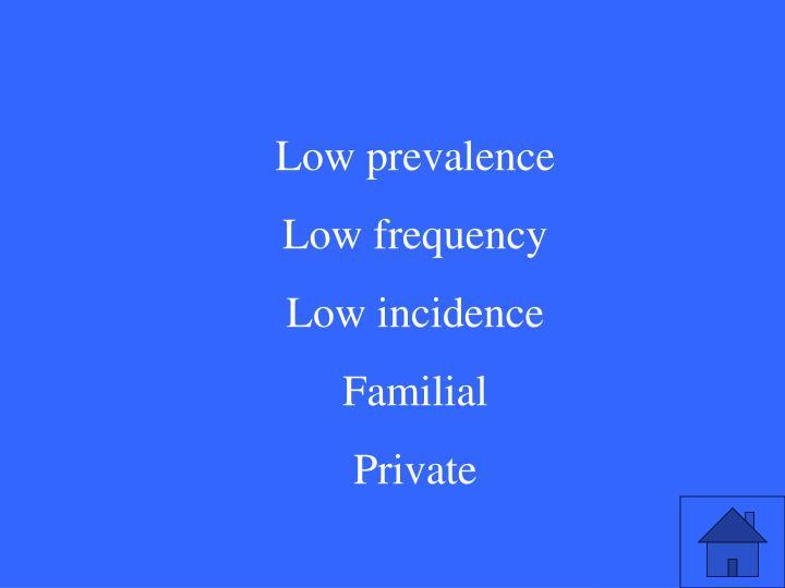 Low prevalence
