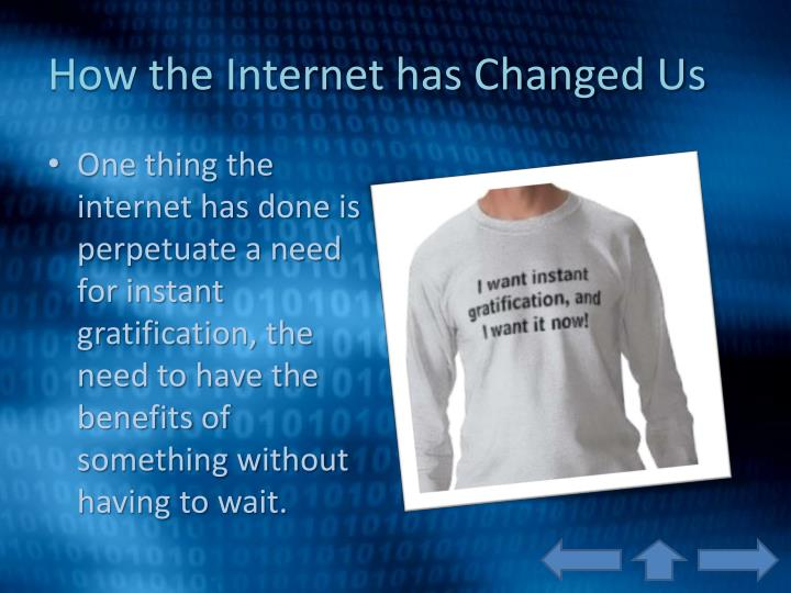 has the internet changed us Facebook has changed is a look back at five ways the social network has changed us there's an automatic assumption that the internet is bad.