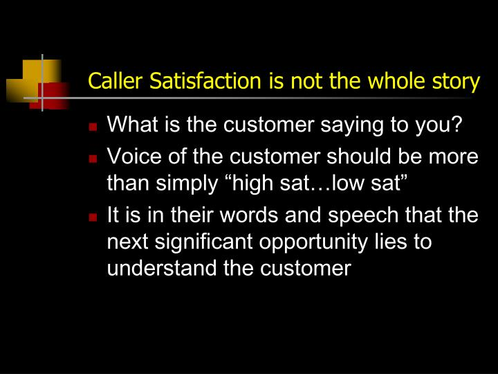 Caller Satisfaction is not the whole story