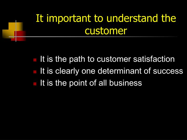 It important to understand the customer