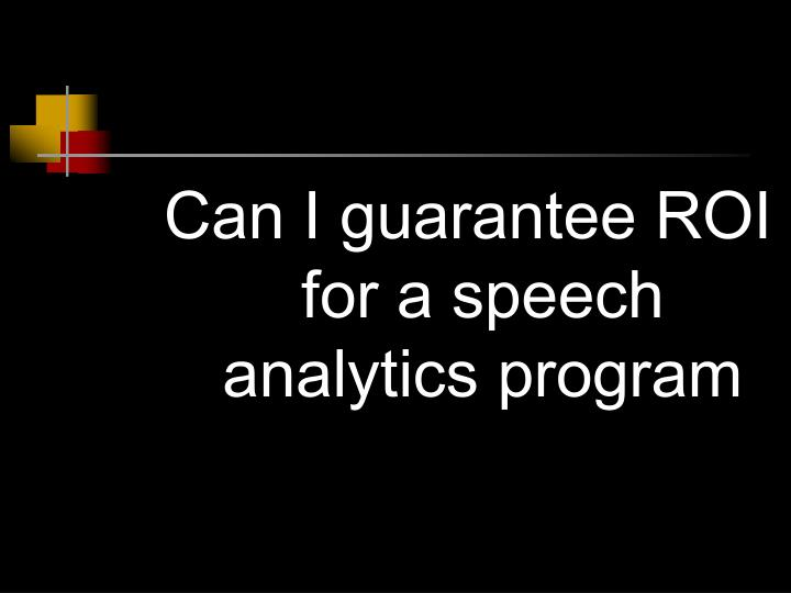 Can I guarantee ROI for a speech analytics program