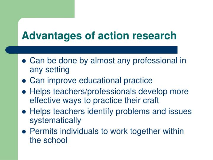 Advantages of action research