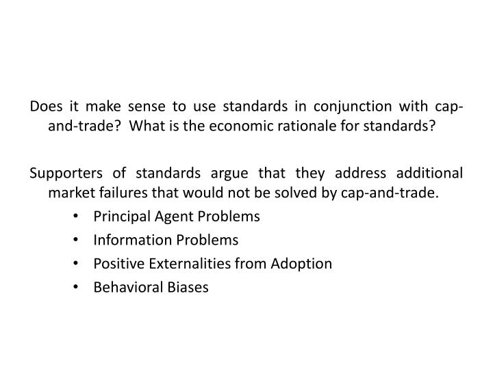 Does it make sense to use standards in conjunction with cap-and-trade?  What is the economic rationale for standards?