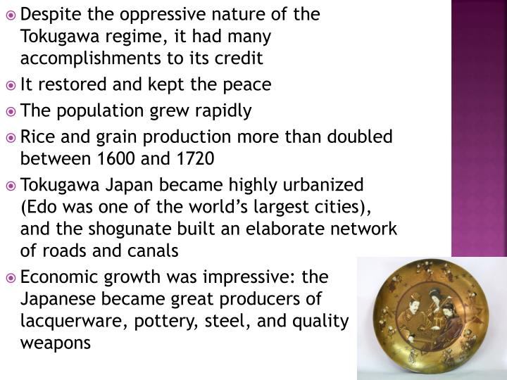 Despite the oppressive nature of the Tokugawa regime, it had many accomplishments to its credit