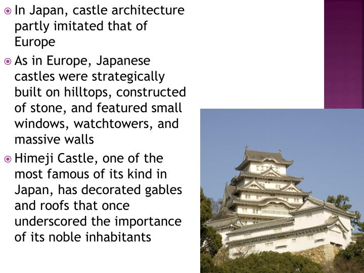 In Japan, castle architecture partly imitated that of Europe