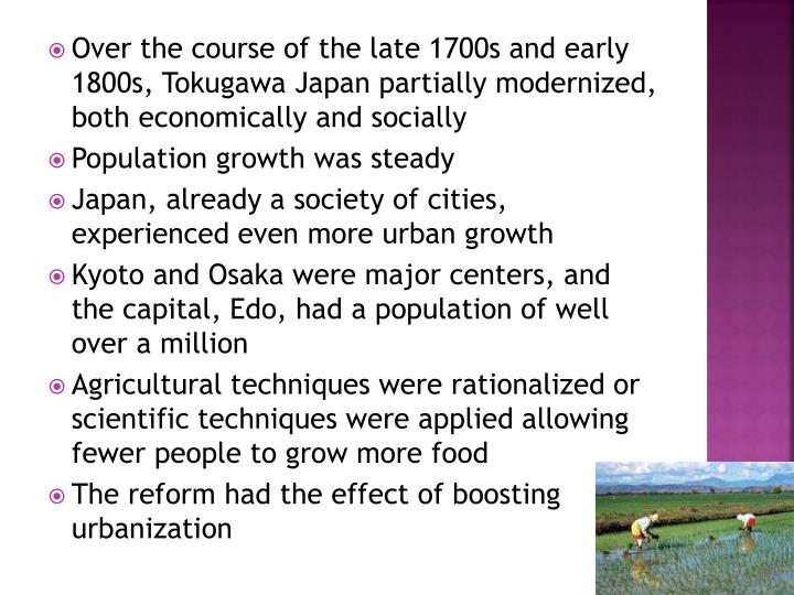 Over the course of the late 1700s and early 1800s, Tokugawa Japan partially modernized, both economically and socially