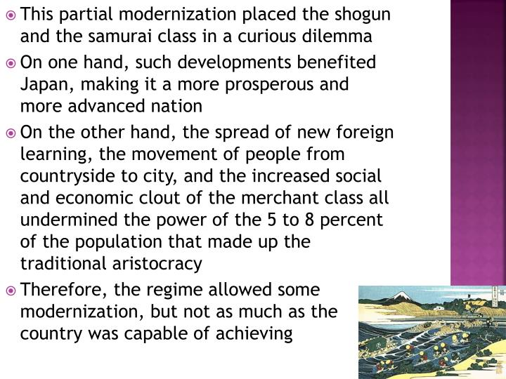 This partial modernization placed the shogun and the samurai class in a curious dilemma