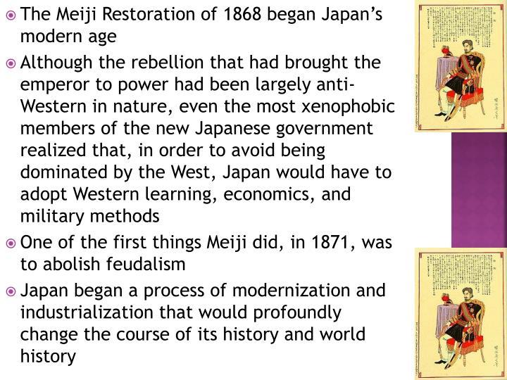 The Meiji Restoration of 1868 began Japan's modern age