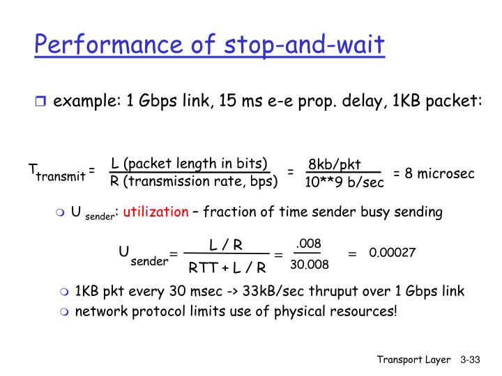 example: 1 Gbps link, 15 ms e-e prop. delay, 1KB packet:
