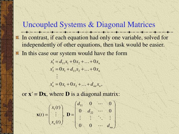 Uncoupled Systems & Diagonal Matrices