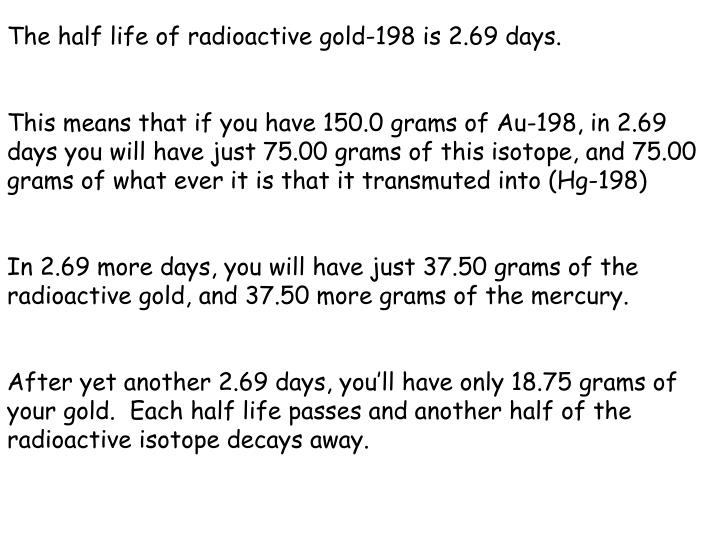The half life of radioactive gold-198 is 2.69 days.