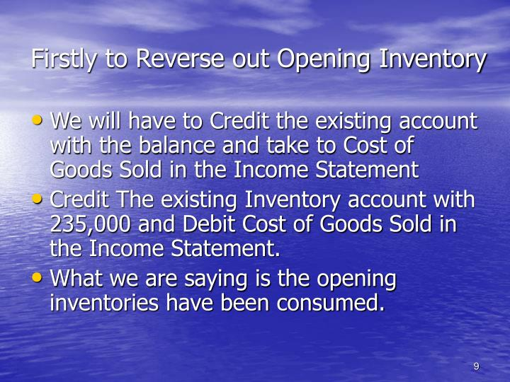 Firstly to Reverse out Opening Inventory