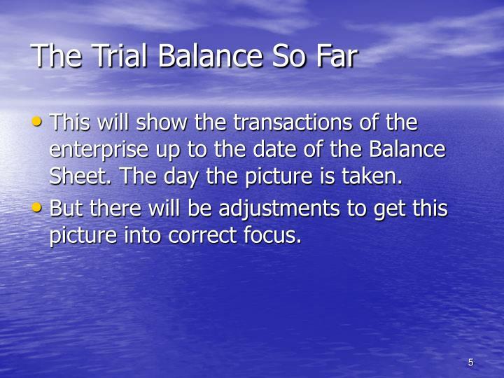 The Trial Balance So Far