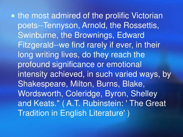 The most admired of the prolific Victorian poets--Tennyson, Arnold, the Rossettis, Swinburne, the Br...