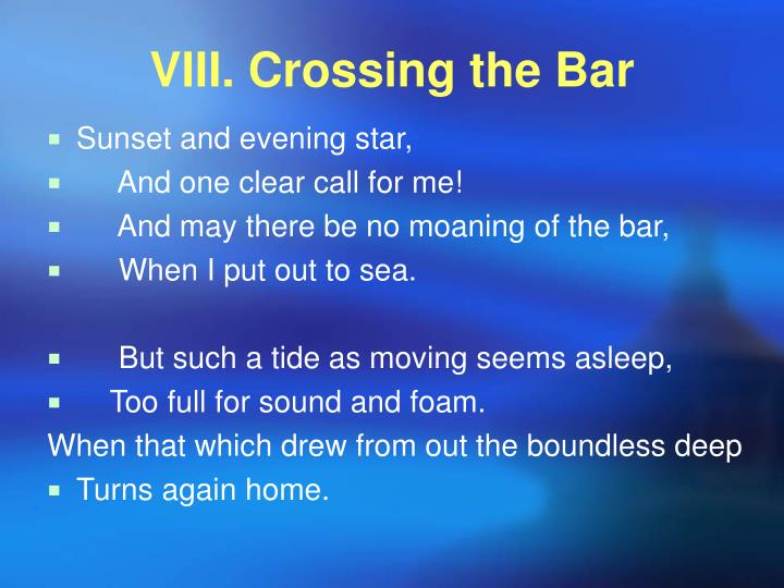 VIII. Crossing the Bar