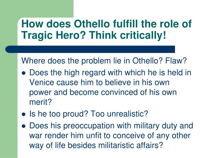 How does Othello fulfill the role of Tragic Hero? Think critically!