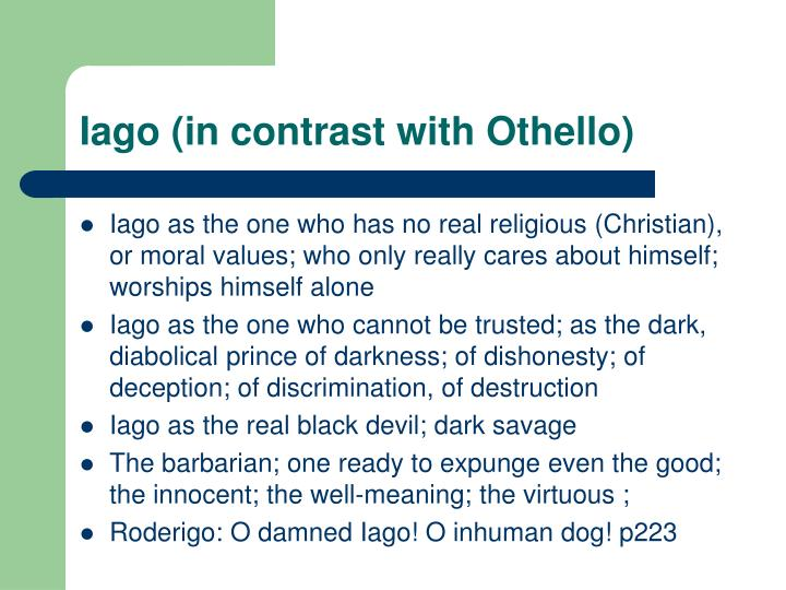 Iago (in contrast with Othello)