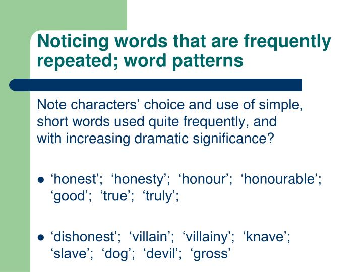 Noticing words that are frequently repeated; word patterns