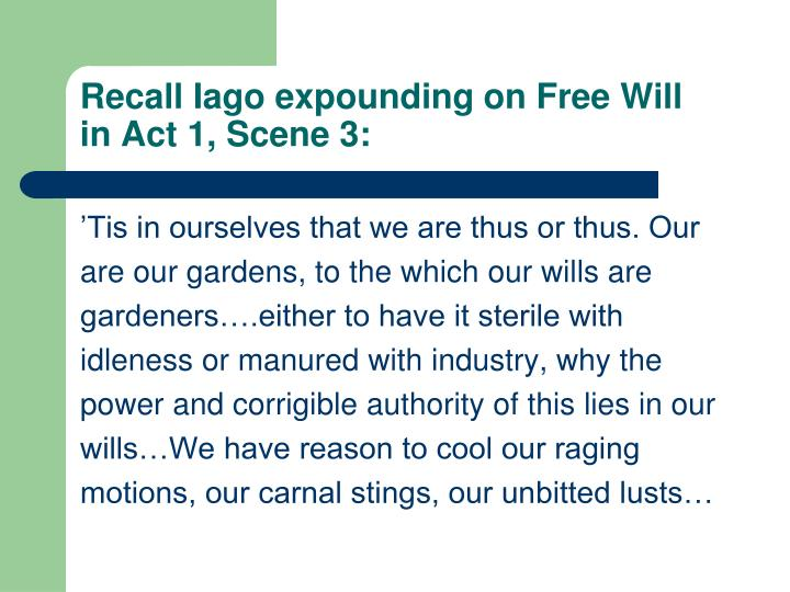 Recall Iago expounding on Free Will