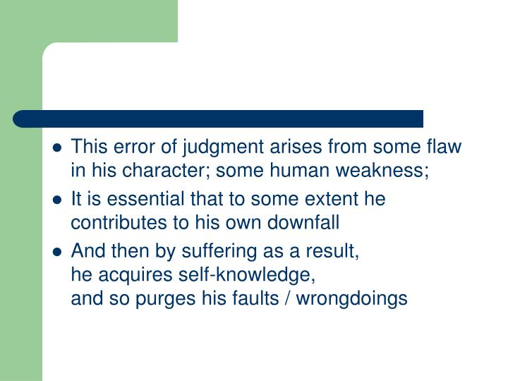 This error of judgment arises from some flaw in his character; some human weakness;