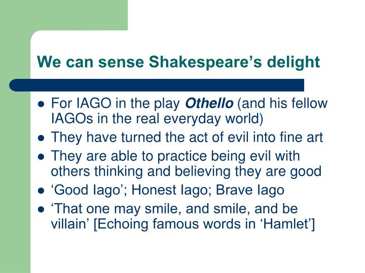 We can sense Shakespeare's delight