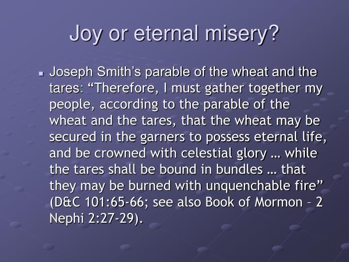 Joy or eternal misery?