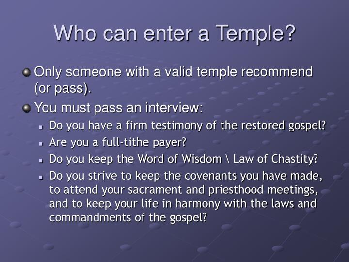 Who can enter a Temple?