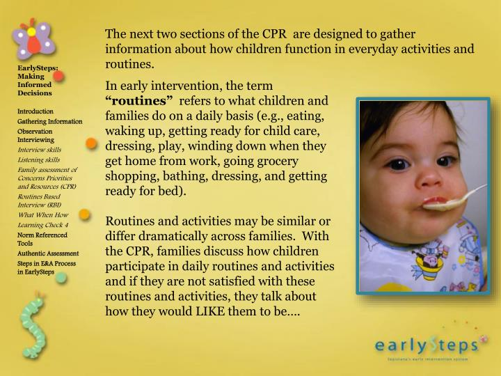 The next two sections of the CPR  are designed to gather information about how children function in everyday activities and routines.