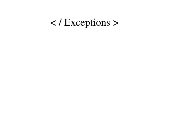 < / Exceptions >