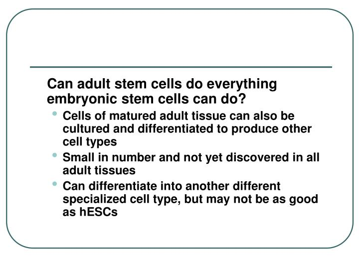 Can adult stem cells do everything embryonic stem cells can do?