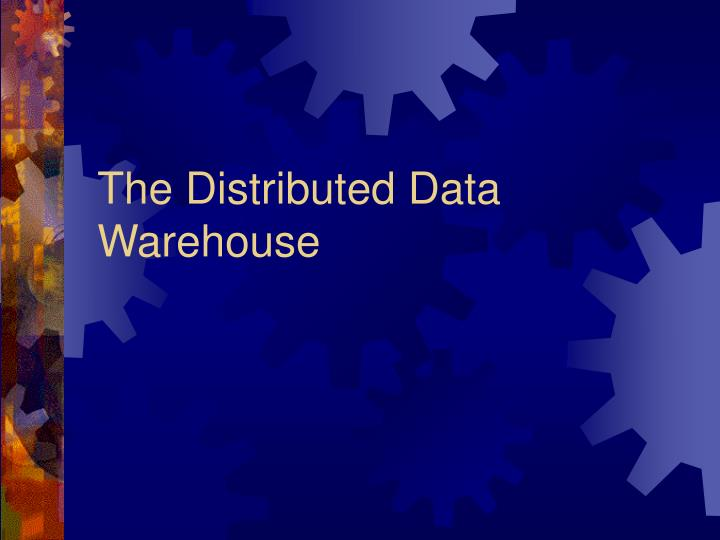 The distributed data warehouse