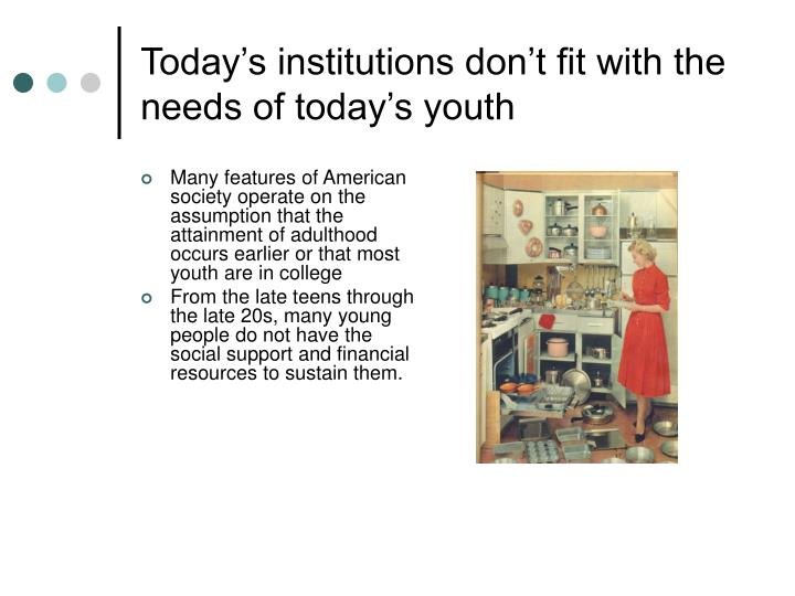 Today's institutions don't fit with the needs of today's youth