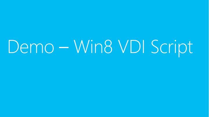 Demo – Win8 VDI Script